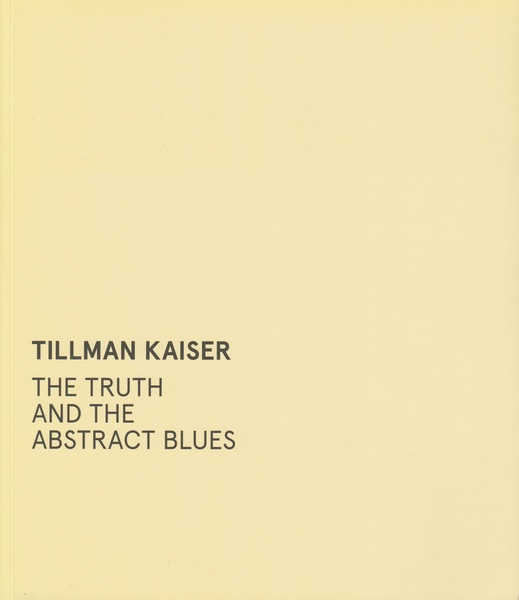 Tillman Kaiser - The Truth and The Abstract Blues
